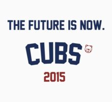 The Future Is Now. Cubs 2015 by Go-Cubs