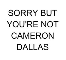 SORRY BUT YOU'RE NOT CAMERON DALLAS by katkouture