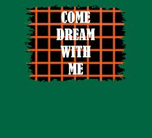 Come Dream With Me Unisex T-Shirt