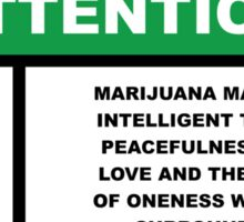 Marijuana May Cause Intelligent Thought, Peace, Bliss, Love Sticker