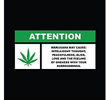 Marijuana May Cause Intelligent Thought, Peace, Bliss, Love Photographic Print