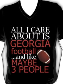 All I care about is georgia football ... and like maybe 3 people T-Shirt