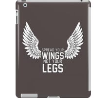 Spread your wings not your legs iPad Case/Skin