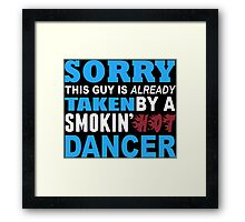 Sorry This Guy Is Already Taken By A Smokin Hot Dancer - Funny Tshirts Framed Print