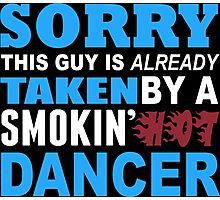 Sorry This Guy Is Already Taken By A Smokin Hot Dancer - Funny Tshirts Photographic Print