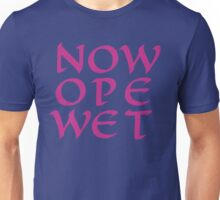 Now Ope Wet Unisex T-Shirt