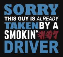 Sorry This Guy Is Already Taken By A Smokin Hot Driver - Funny Tshirts by custom222