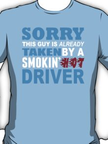 Sorry This Guy Is Already Taken By A Smokin Hot Driver - Funny Tshirts T-Shirt