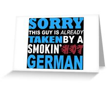 Sorry This Guy Is Already Taken By A Smokin Hot German - Funny Tshirts Greeting Card