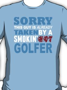 Sorry This Guy Is Already Taken By A Smokin Hot Golfer - Funny Tshirts T-Shirt
