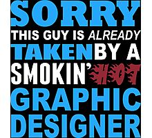 Sorry This Guy Is Already Taken By A Smokin Hot Graphic Designer - Funny Tshirts Photographic Print