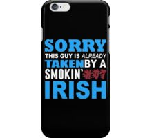 Sorry This Guy Is Already Taken By A Smokin Hot Irish - Funny Tshirts iPhone Case/Skin