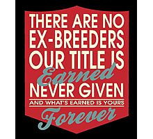 """There are no Ex-Breeders... Our title is earned never given and what's earned is yours forever"" Collection #24045 Photographic Print"