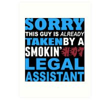 Sorry This Guy Is Already Taken By A Smokin Hot Legal Assistant - Funny Tshirts Art Print