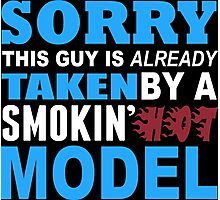 Sorry This Guy Is Already Taken By A Smokin Hot Model - Funny Tshirts Photographic Print