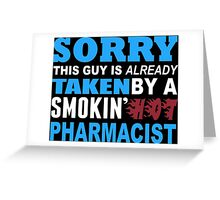 Sorry This Guy Is Already Taken By A Smokin Hot Pharmacist - Funny Tshirts Greeting Card
