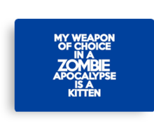 My weapon of choice in a Zombie Apocalypse is a kitten Canvas Print