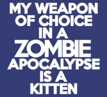 My weapon of choice in a Zombie Apocalypse is a kitten by onebaretree