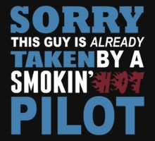 Sorry This Guy Is Already Taken By A Smokin Hot Pilot - Funny Tshirts by custom222