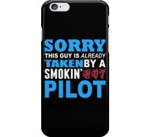 Sorry This Guy Is Already Taken By A Smokin Hot Pilot - Funny Tshirts iPhone Case/Skin