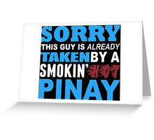 Sorry This Guy Is Already Taken By A Smokin Hot Pinay - Funny Tshirts Greeting Card