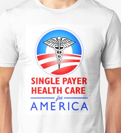 SINGLE PAYER HEALTH CARE... Unisex T-Shirt