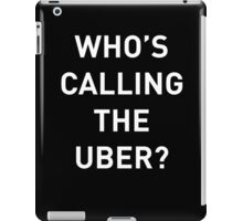 Who's calling the uber? iPad Case/Skin