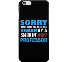 Sorry This Guy Is Already Taken By A Smokin Hot Professor - Funny Tshirts iPhone Case/Skin