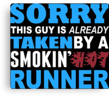 Sorry This Guy Is Already Taken By A Smokin Hot Runner - Funny Tshirts Canvas Print