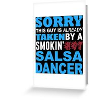 Sorry This Guy Is Already Taken By A Smokin Hot Salsa Dancer - Funny Tshirts Greeting Card