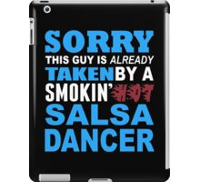 Sorry This Guy Is Already Taken By A Smokin Hot Salsa Dancer - Funny Tshirts iPad Case/Skin