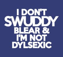 I don't swuddy blear & I'm not dylsexic by onebaretree