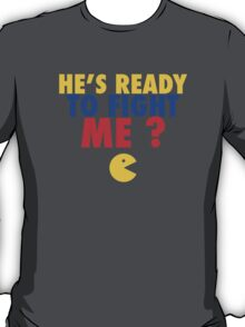 He's Ready To Fight Me? - Manny Pacquiao  T-Shirt