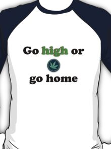 Go high or go home. T-Shirt