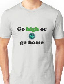 Go high or go home. Unisex T-Shirt
