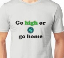 Go high or go home. Unisex T-Shirt