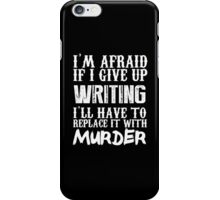 I'm Afraid If I Give Up Writing I'll Have To Replace It With Murder - Custom Tshirts iPhone Case/Skin