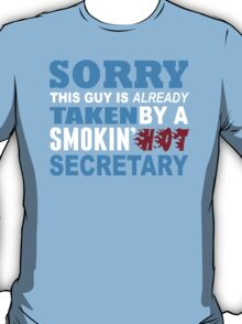 Sorry This Guy Is Already Taken By A Smokin Hot Secretary - Funny Tshirts T-Shirt
