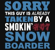 Sorry This Guy Is Already Taken By A Smokin Hot Snow Boarder - Funny Tshirts by custom222