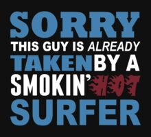 Sorry This Guy Is Already Taken By A Smokin Hot Surfer - Funny Tshirts by custom222