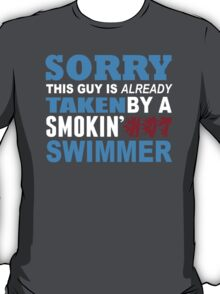 Sorry This Guy Is Already Taken By A Smokin Hot Swimmer - Funny Tshirts T-Shirt