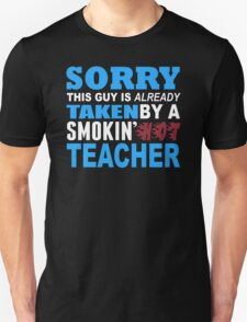 Sorry This Guy Is Already Taken By A Smokin Hot Teacher - Funny Tshirts T-Shirt