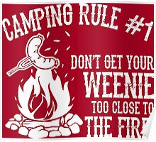 Camping Rule #1...Don't Get Your Weenie Too Close To The Fire! Poster