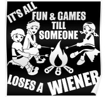It's All Fun And Games Till Someone Loses A Wiener Poster