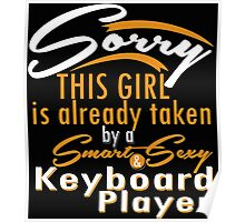 """Sorry This Girl is already taken by a Smart & Sexy Keyboard Player"" Collection #800251 Poster"