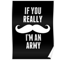 If You Really Mustache I'm An Army - Custom Tshirt Poster