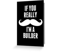 If You Really Mustache I'm A Builder - Custom Tshirt Greeting Card