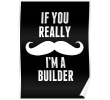 If You Really Mustache I'm A Builder - Custom Tshirt Poster