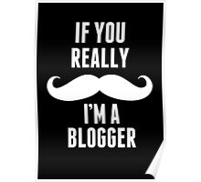 If You Really Mustache I'm A Blogger - Custom Tshirt Poster