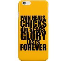 Pain heals, Chicks dig scars, Glory lasts forever (1) iPhone Case/Skin
